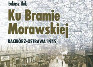 """""""Ku Bramie Morawskiej. Racibórz-Ostrawa 1945"""""""