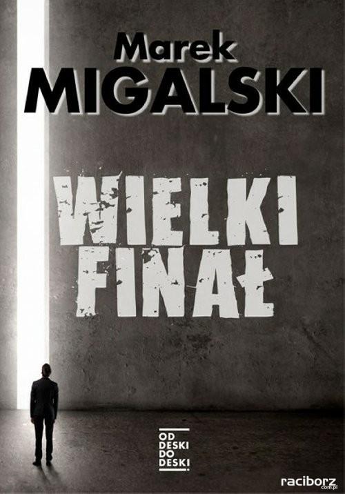 """Marek Migalski """"Wielki finał"""". Wygraj debiutancką powieść polityka"""